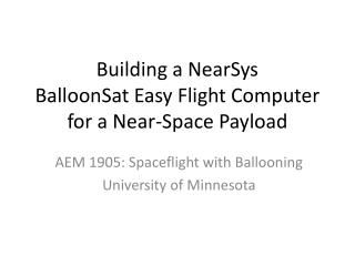 Building a NearSys BalloonSat Easy Flight Computer for a Near-Space Payload
