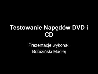 Testowanie Nap?d�w DVD i CD