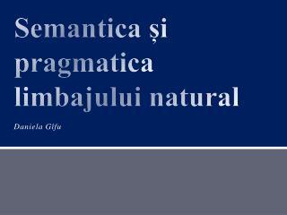 Semantica și pragmatica limbajului natural