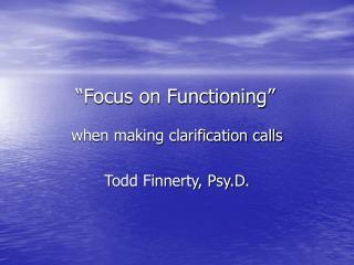 """Focus on Functioning"""