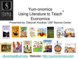 Yum-onomics Using Literature to Teach Economics Presented by: Deborah Kozdras: USF Stavros Center
