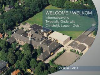 WELCOME / WELKOM Informatieavond  Tweetalig Onderwijs Christelijk Lyceum Zeist