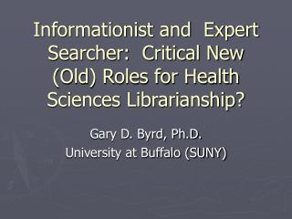 Informationist and  Expert Searcher:  Critical New (Old) Roles for Health Sciences Librarianship?