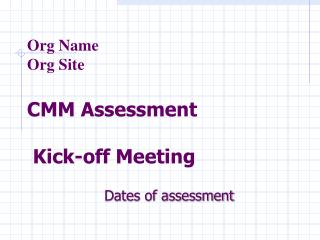 Org Name Org Site CMM Assessment  Kick-off Meeting
