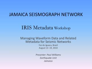 JAMAICA SEISMOGRAPH NETWORK IRIS Metadata  Workshop