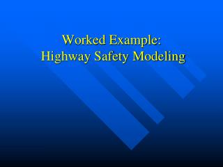 Worked Example:  Highway Safety Modeling
