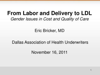 From Labor and Delivery to LDL Gender Issues in Cost and Quality of Care Eric Bricker, MD