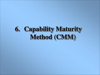 Capability Maturity Method (CMM)
