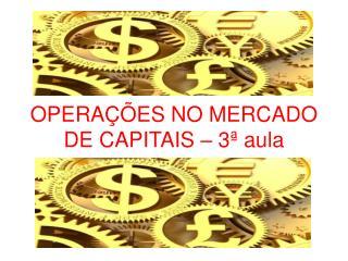 OPERAÇÕES NO MERCADO DE CAPITAIS – 3ª aula