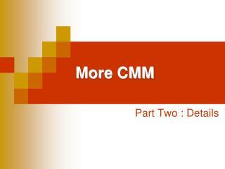 More CMM