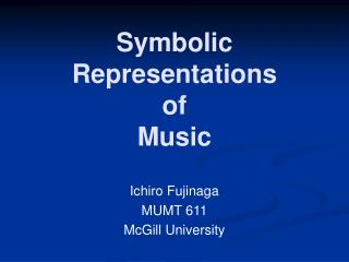 Symbolic Representations  of  Music