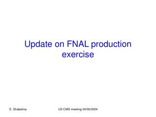 Update on FNAL production exercise