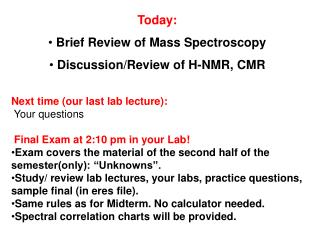Today:  Brief Review of Mass Spectroscopy  Discussion/Review of H-NMR, CMR