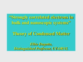 """Strongly correlated electrons in bulk and nanoscopic systems"" Theory of Condensed Matter"