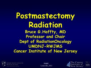 Postmastectomy Radiation Bruce G.Haffty, MD Professor and Chair Dept of RadiationOncology
