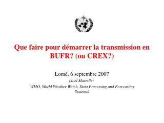 Que faire pour démarrer la transmission en BUFR? (ou CREX?)