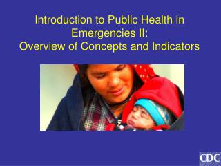 Introduction to Public Health in Emergencies II: Overview of Concepts and Indicators