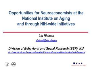 Lis Nielsen nielsenli@nia.nih Division of Behavioral and Social Research (BSR), NIA