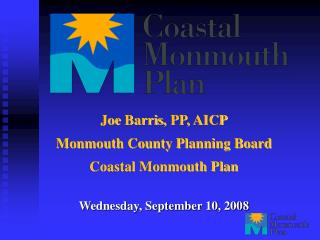 Joe  Barris , PP, AICP Monmouth County Planning Board Coastal Monmouth Plan