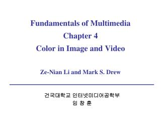Fundamentals of Multimedia Chapter 4 Color in Image and Video Ze-Nian Li and Mark S. Drew