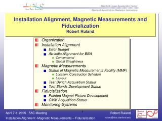 Installation Alignment, Magnetic Measurements and Fiducialization Robert Ruland