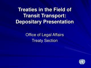 Treaties in the Field of  Transit Transport: Depositary Presentation