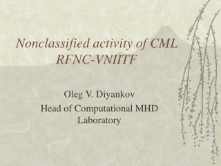 Nonclassified activity of CML RFNC-VNIITF