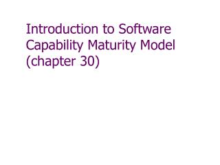 Introduction to Software Capability Maturity Model (chapter 30)