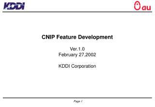 CNIP Feature Development Ver.1.0 February 27,2002 KDDI Corporation