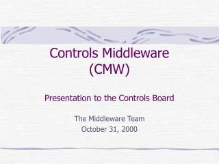 Controls Middleware (CMW) Presentation to the Controls Board