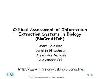 Critical Assessment of Information Extraction Systems in Biology (BioCreAtIvE)