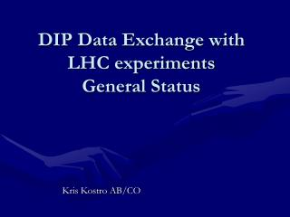DIP Data Exchange with LHC experiments  General Status