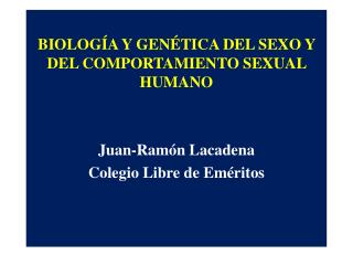 BIOLOGÍA Y GENÉTICA DEL SEXO Y DEL COMPORTAMIENTO SEXUAL HUMANO Juan-Ramón Lacadena
