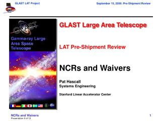 GLAST Large Area Telescope LAT Pre-Shipment Review NCRs and Waivers Pat Hascall