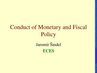 Conduct of Monetary and Fiscal Policy