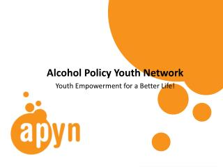 Alcohol Policy Youth Network Youth Empowerment for a Better Life!