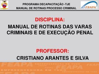 DISCIPLINA:  MANUAL DE ROTINAS DAS VARAS CRIMINAIS E DE EXECUÇÃO PENAL