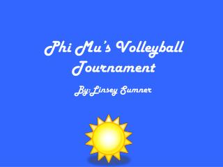 Phi Mu's Volleyball Tournament By:Linsey Sumner
