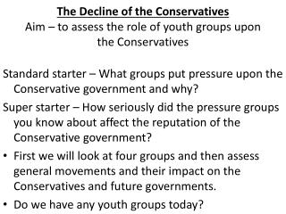 The Decline of the Conservatives Aim – to assess the role of youth groups upon the Conservatives