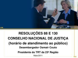 RESOLUÇÕES 88 E 130  CONSELHO NACIONAL DE JUSTIÇA  (horário de atendimento ao público)