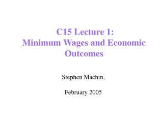 C15 Lecture 1: Minimum Wages and Economic Outcomes