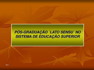 P�S-GRADUA��O `LATO SENSU` NO SISTEMA DE EDUCA��O SUPERIOR