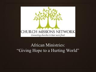 "African Ministries:  ""Giving Hope to a Hurting World"""