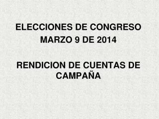 ELECCIONES DE CONGRESO  MARZO 9 DE 2014 RENDICION DE CUENTAS DE CAMPAÑA