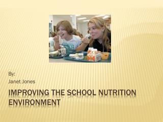 Improving the School Nutrition Environment