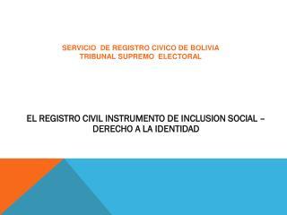 EL REGISTRO CIVIL INSTRUMENTO DE INCLUSION SOCIAL – DERECHO A LA  IDENTIDAD