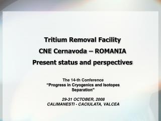 Tritium Removal Facility CNE Cernavoda – ROMANIA Present status and perspectives