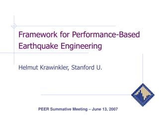 Framework for Performance-Based Earthquake Engineering   Helmut Krawinkler, Stanford U.