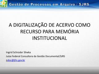 A DIGITALIZAÇÃO DE ACERVO COMO RECURSO PARA MEMÓRIA INSTITUCIONAL