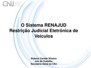 O Sistema RENAJUD  Restrição Judicial Eletrônica de Veículos Rubens Curado Silveira